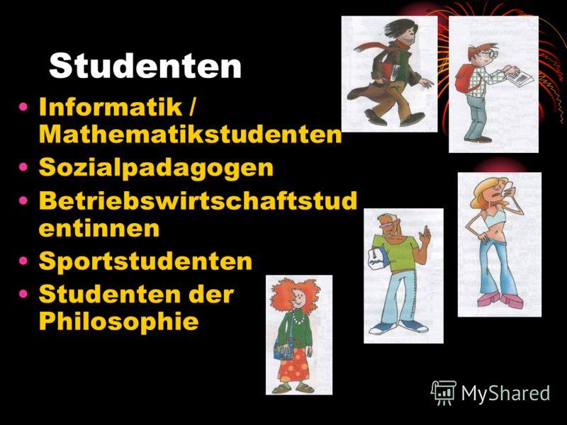 Studenten Informatik / Mathematikstudenten Sozialpadagogen Betriebswirtschaftstud entinnen Sportstudenten Studenten der Philosophie
