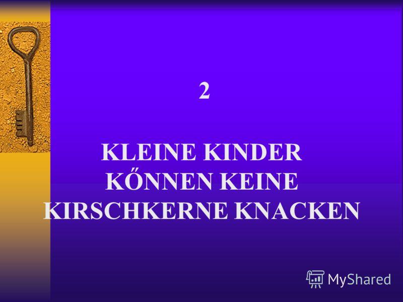2 KLEINE KINDER KŐNNEN KEINE KIRSCHKERNE KNACKEN