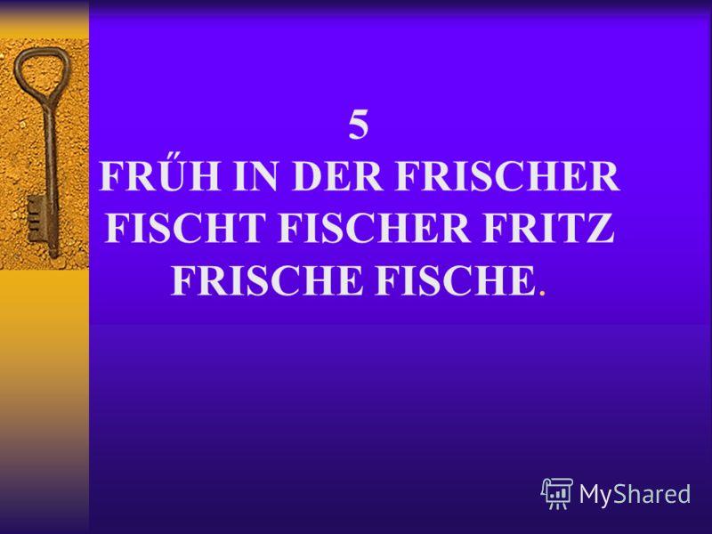 5 FRŰH IN DER FRISCHER FISCHT FISCHER FRITZ FRISCHE FISCHE.