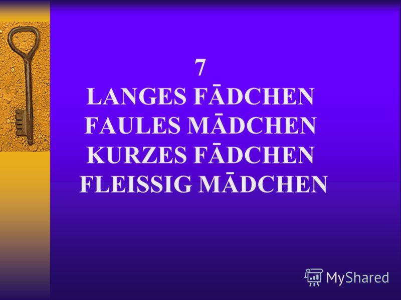 7 LANGES FĀDCHEN FAULES MĀDCHEN KURZES FĀDCHEN FLEISSIG MĀDCHEN