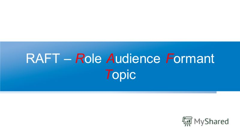 RAFT – Role Audience Formant Topic