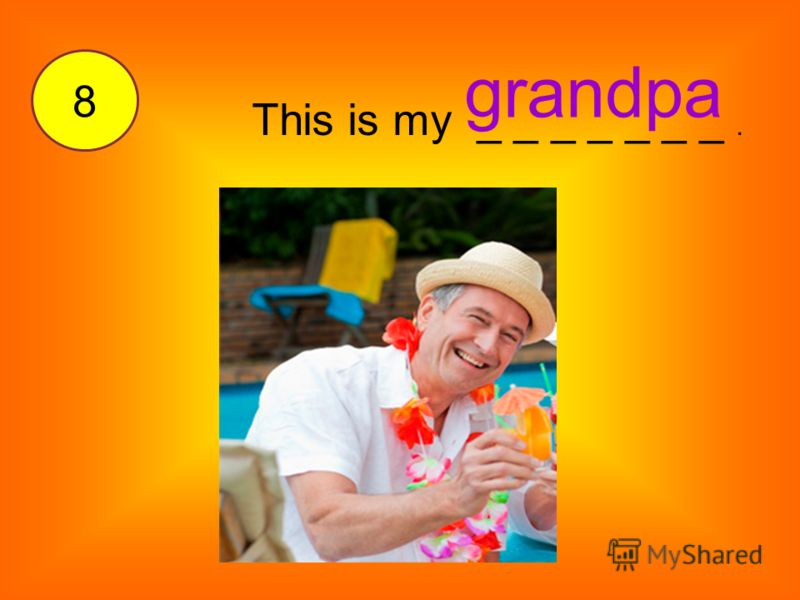 This is my _ _ _ _ _ _ _. grandpa 8