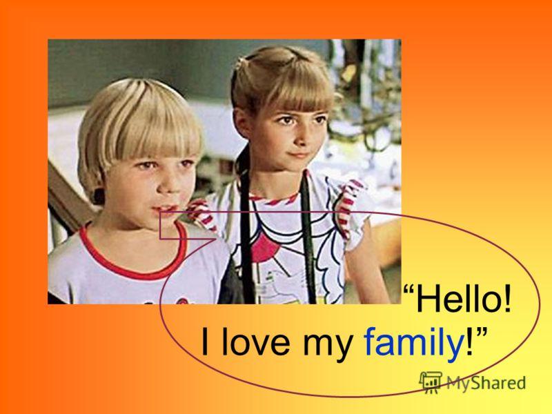 Hello! I love my family!