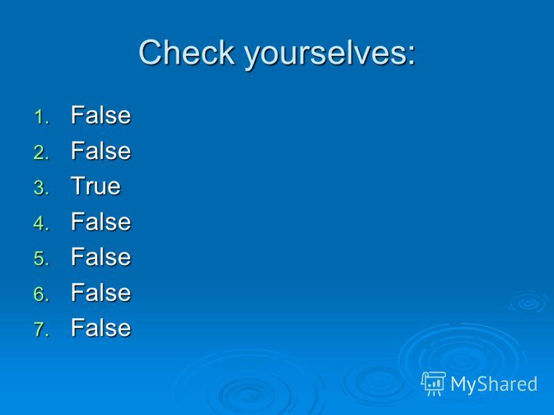 Check yourselves: 1. False 2. False 3. True 4. False 5. False 6. False 7. False
