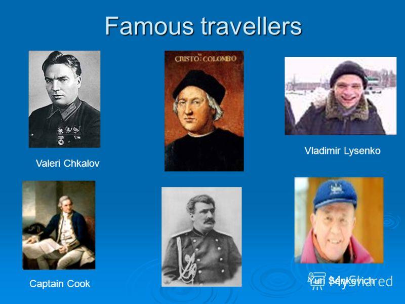 Famous travellers Valeri Chkalov Vladimir Lysenko Captain Cook Yuri Senkevich