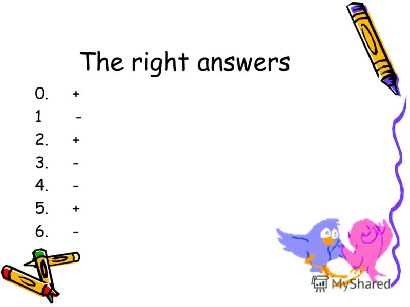 The right answers 0. + 1 - 2. + 3. - 4. - 5. + 6. -