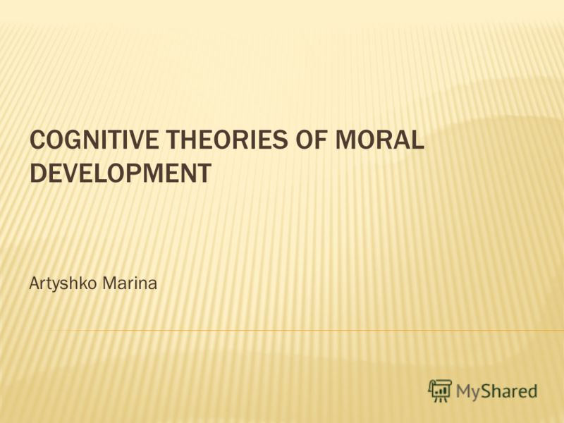 COGNITIVE THEORIES OF MORAL DEVELOPMENT Artyshko Marina