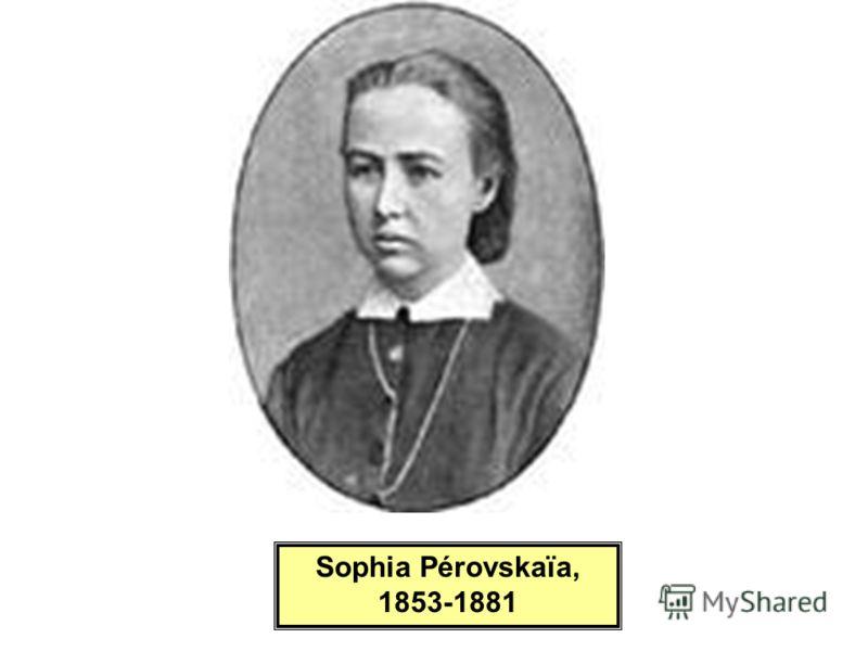 Sofia PETROVSKAIA, pendue Sophia Pérovskaïa, 1853-1881