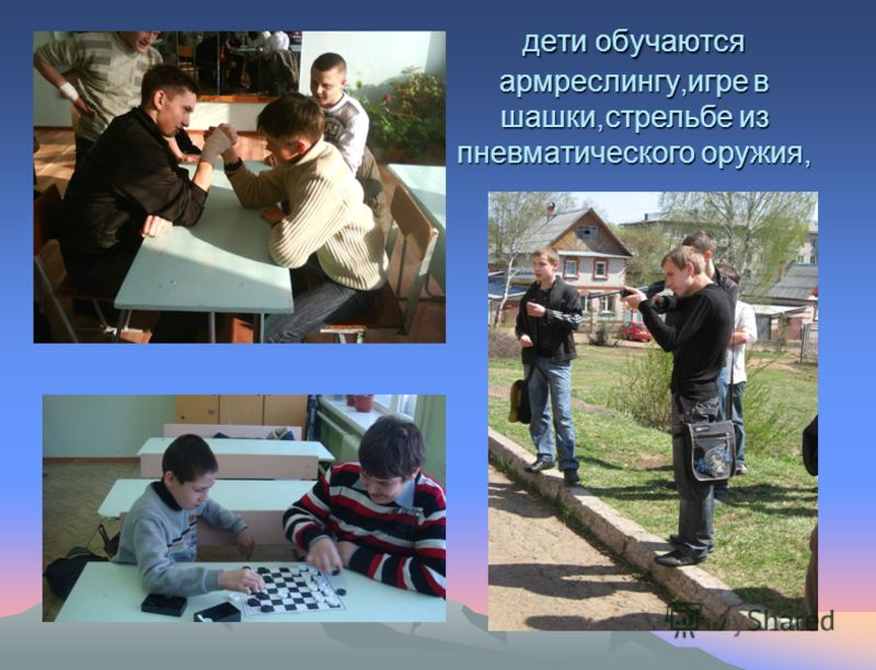 дети обучаются армреслингу,игре в шашки,стрельбе из пневматического оружия,