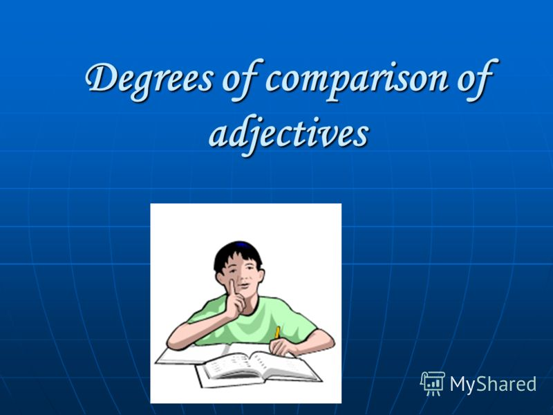 Degrees of comparison of adjectives adjectives can be short