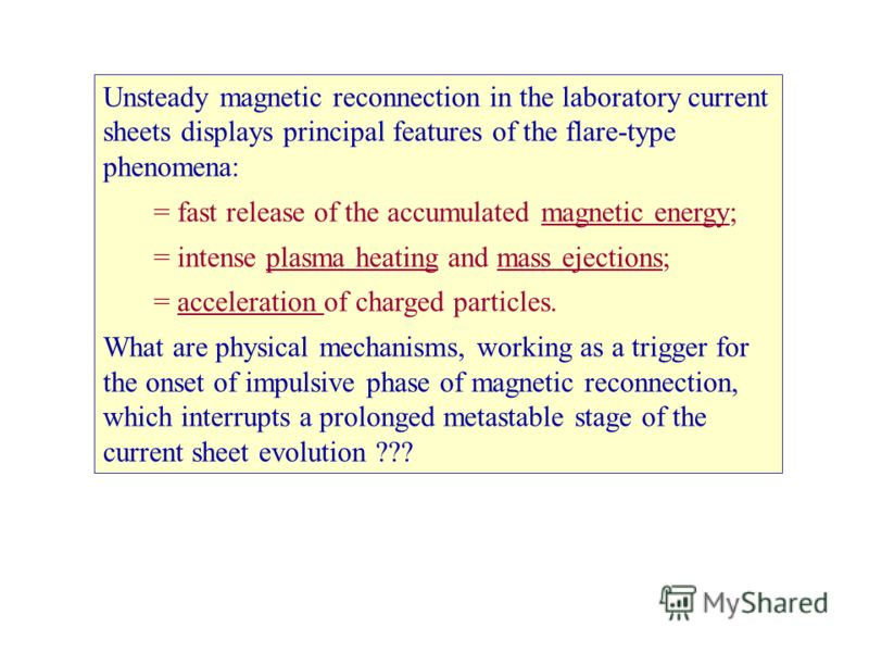 Unsteady magnetic reconnection in the laboratory current sheets displays principal features of the flare-type phenomena: = fast release of the accumulated magnetic energy; = intense plasma heating and mass ejections; = acceleration of charged particl
