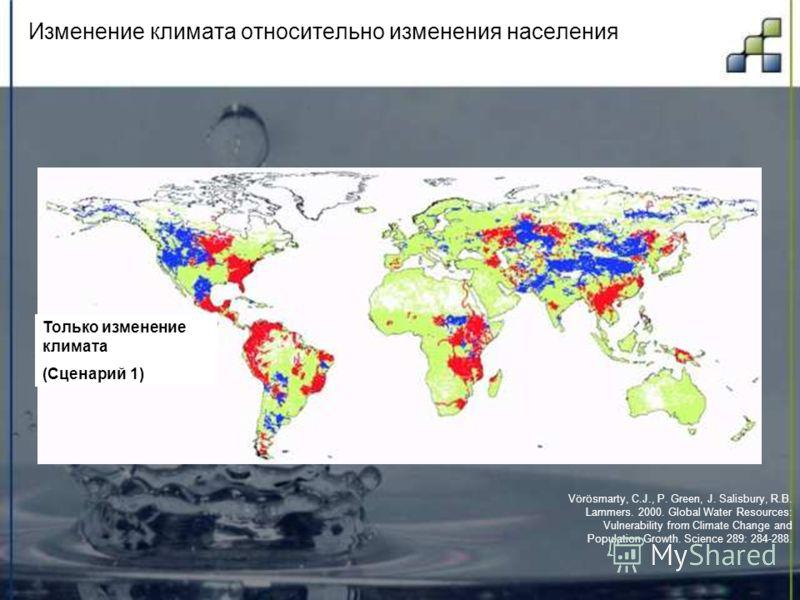 Изменение климата относительно изменения населения Vörösmarty, C.J., P. Green, J. Salisbury, R.B. Lammers. 2000. Global Water Resources: Vulnerability from Climate Change and Population Growth. Science 289: 284-288. Только изменение климата (Сценарий