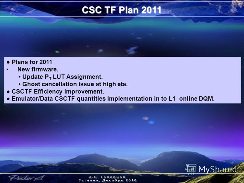 CSC TF Plan 2011 Plans for 2011 New firmware. Update P T LUT Assignment. Ghost cancellation issue at high eta. CSCTF Efficiency improvement. Emulator/Data CSCTF quantities implementation in to L1 online DQM.