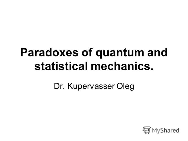 Paradoxes of quantum and statistical mechanics. Dr. Kupervasser Oleg