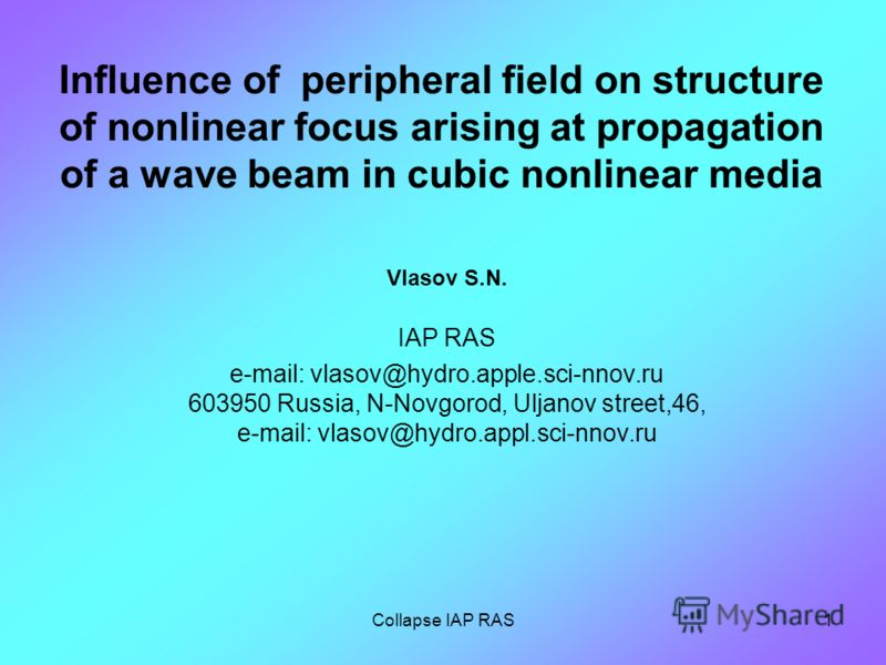 Collapse IAP RAS1 Influence of peripheral field on structure of nonlinear focus arising at propagation of a wave beam in cubic nonlinear media Vlasov S.N. IAP RAS e-mail: vlasov@hydro.apple.sci-nnov.ru 603950 Russia, N-Novgorod, Uljanov street,46, e-