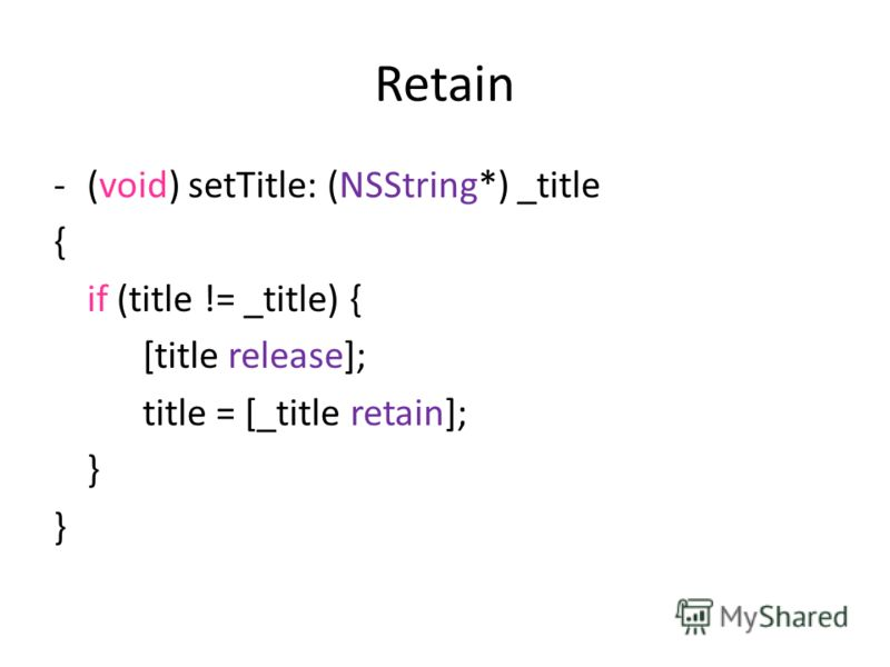 Retain -(void) setTitle: (NSString*) _title { if (title != _title) { [title release]; title = [_title retain]; }