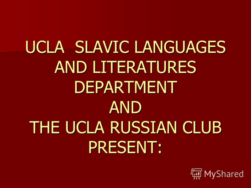 UCLA SLAVIC LANGUAGES AND LITERATURES DEPARTMENT AND THE UCLA RUSSIAN CLUB PRESENT: