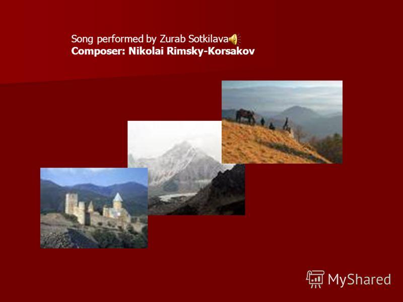 Song performed by Zurab Sotkilava Composer: Nikolai Rimsky-Korsakov