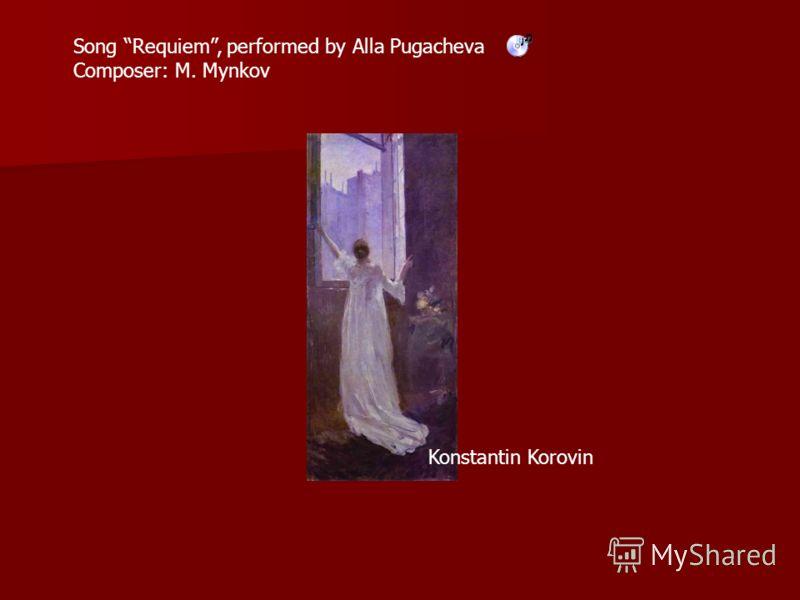 Song Requiem, performed by Alla Pugacheva Composer: М. Mynkov Konstantin Korovin