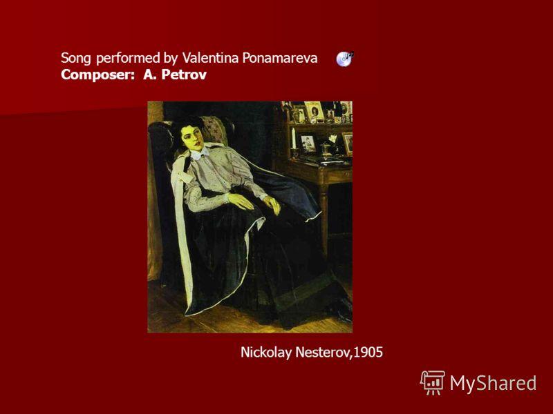 Nickolay Nesterov,1905 Song performed by Valentina Ponamareva Composer: A. Petrov