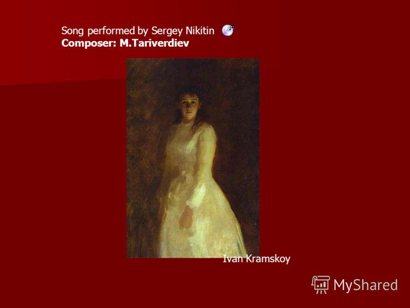 Song performed by Sergey Nikitin Composer: M.Tariverdiev Ivan Kramskoy