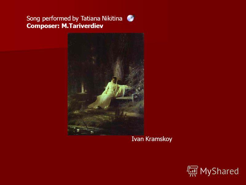 Song performed by Tatiana Nikitina Composer: M.Tariverdiev Ivan Kramskoy