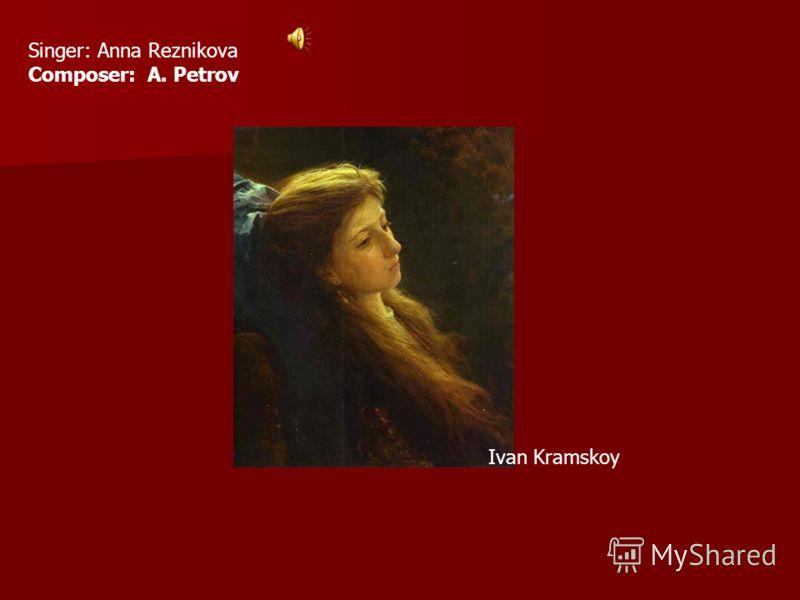 Singer: Anna Reznikova Composer: A. Petrov Ivan Kramskoy