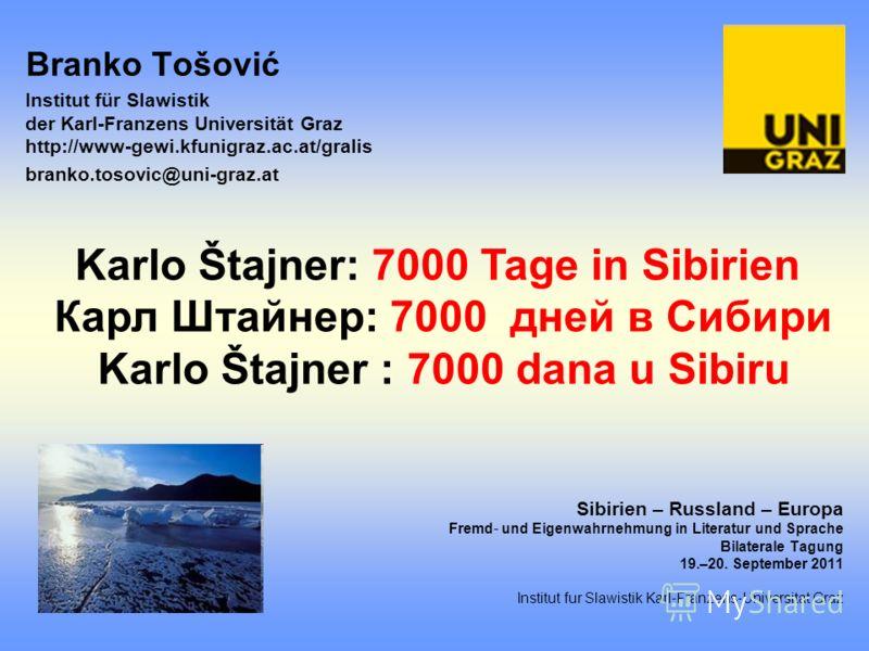 Branko Tošović Institut für Slawistik der Karl-Franzens Universität Graz http://www-gewi.kfunigraz.ac.at/gralis branko.tosovic@uni-graz.at Sibirien – Russland – Europa Fremd und Eigenwahrnehmung in Literatur und Sprache Bilaterale Tagung 19.–20. Sept