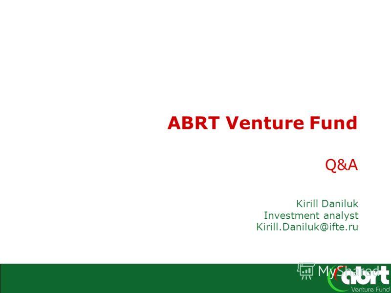 ABRT Venture Fund Q&A Kirill Daniluk Investment analyst Kirill.Daniluk@ifte.ru