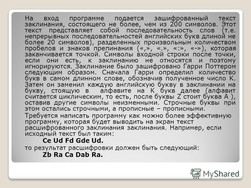 На вход программе подается зашифрованный текст заклинания, состоящего не более, чем из 200 символов. Этот текст представляет собой последовательность слов (т.е. непрерывных последовательностей английских букв длиной не более 20 символов), разделенных