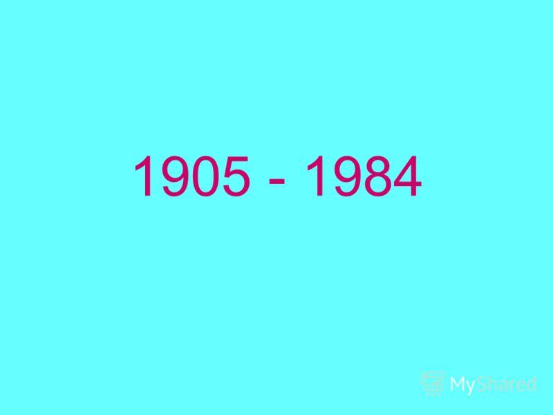 1905 - 1984