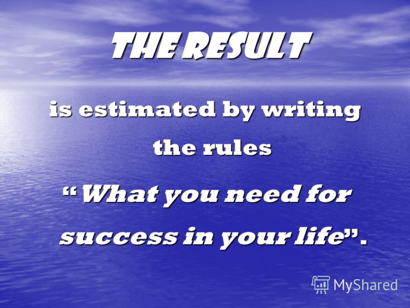 The result is estimated by writing the rules What you need for success in your life. What you need for success in your life.