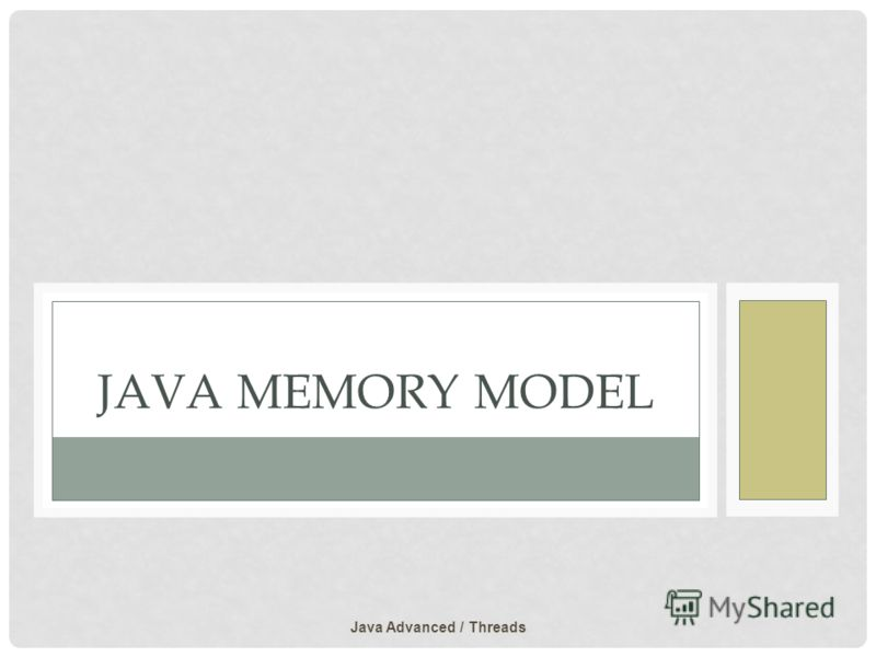 JAVA MEMORY MODEL Java Advanced / Threads