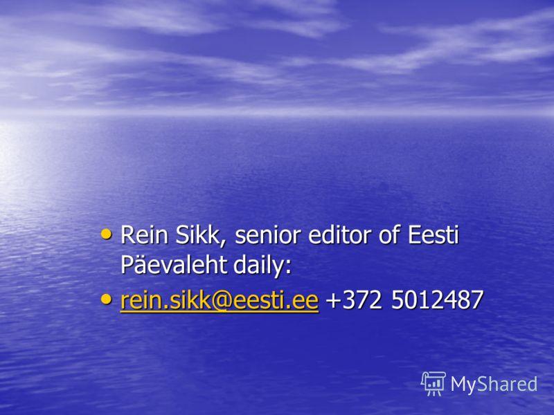 Rein Sikk, senior editor of Eesti Päevaleht daily: r r eeee iiii nnnn.... ssss iiii kkkk kkkk @@@@ eeee eeee ssss tttt iiii.... eeee eeee +372 5012487