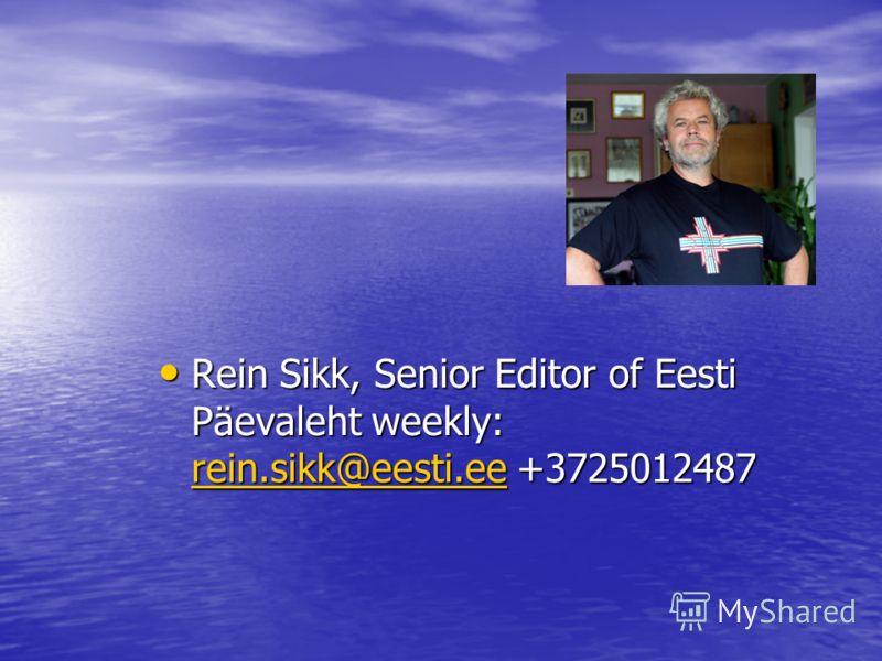 Rein Sikk, Senior Editor of Eesti Päevaleht weekly: rrrr eeee iiii nnnn.... ssss iiii kkkk kkkk @@@@ eeee eeee ssss tttt iiii.... eeee eeee +3725012487