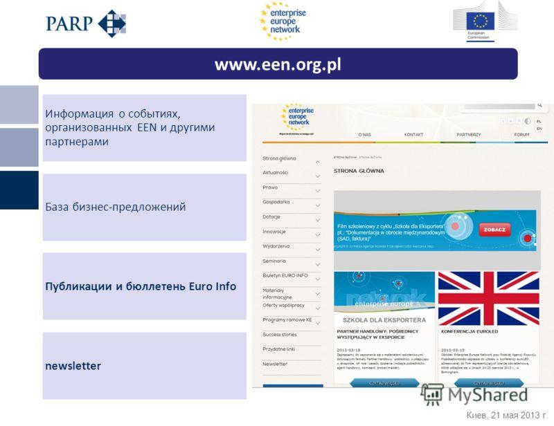 Киев, 21 мая 2013 г. Информация о событиях, организованных ЕЕN и другими партнерами База бизнес-предложений Публикации и бюллетень Euro Info newsletter www.een.org.pl
