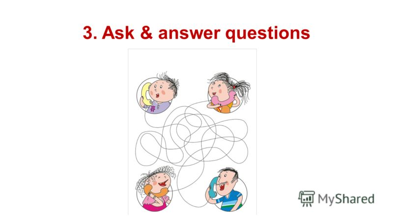 3. Ask & answer questions
