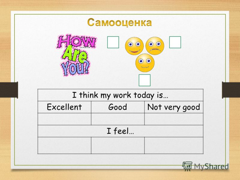 I think my work today is… ExcellentGoodNot very good I feel…