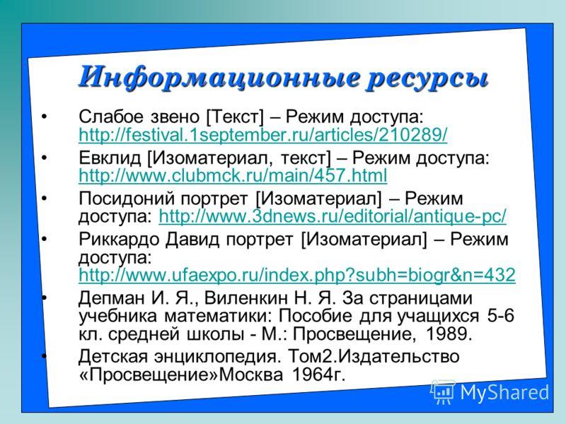 Информационные ресурсы Слабое звено [Текст] – Режим доступа: http://festival.1september.ru/articles/210289/ http://festival.1september.ru/articles/210289/ Евклид [Изоматериал, текст] – Режим доступа: http://www.clubmck.ru/main/457.html http://www.clu