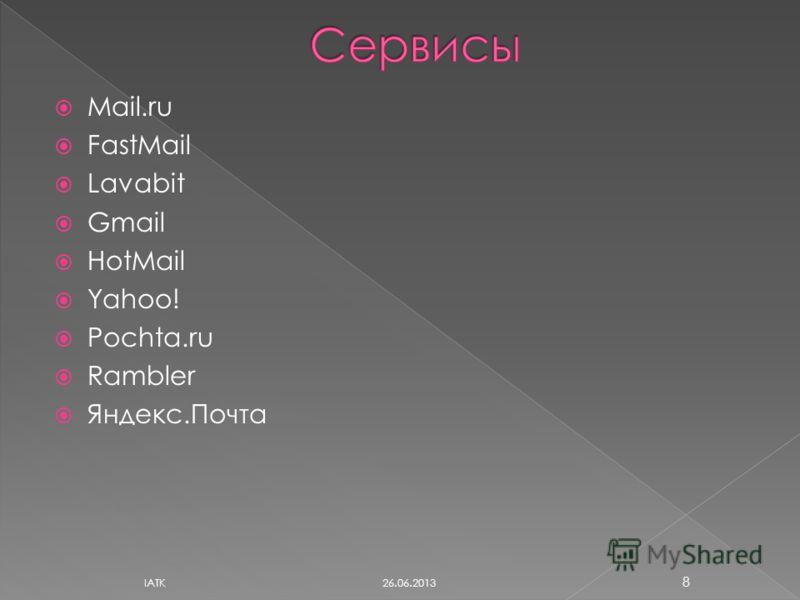 Mail.ru FastMail Lavabit Gmail HotMail Yahoo! Pochta.ru Rambler Яндекс.Почта 26.06.2013 IATK 8