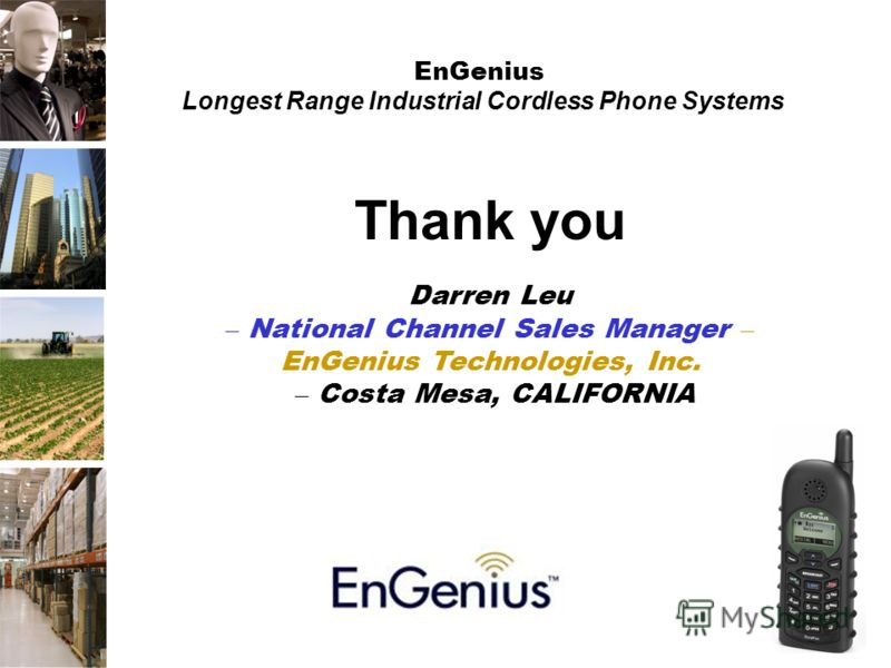 EnGenius Longest Range Industrial Cordless Phone Systems Thank you Darren Leu – National Channel Sales Manager – EnGenius Technologies, Inc. – Costa Mesa, CALIFORNIA