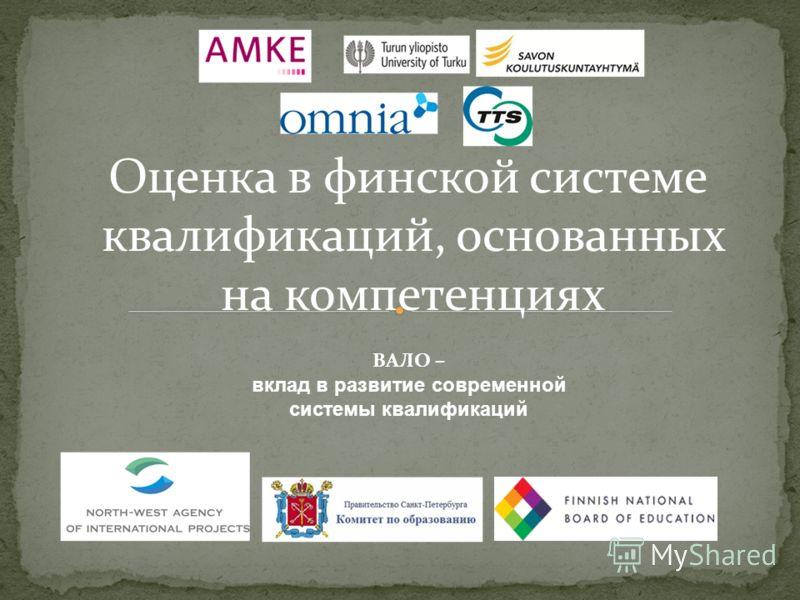 ВАЛО – вклад в развитие современной системы квалификаций Оценка в финской системе квалификаций, основанных на компетенциях