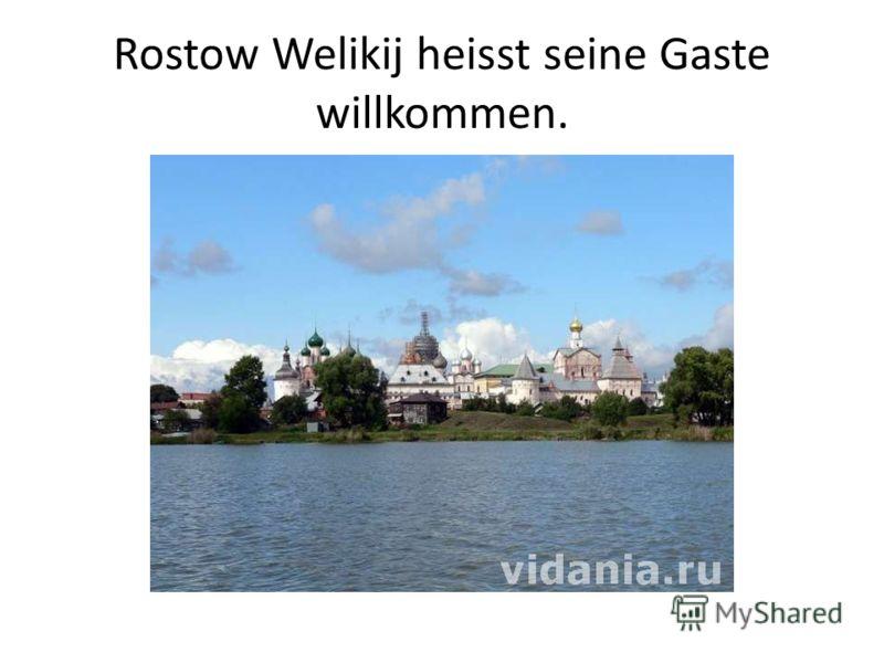 Rostow Welikij heisst seine Gaste willkommen.