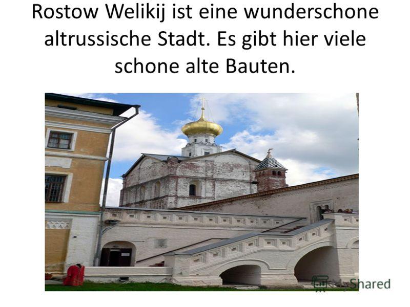 Rostow Welikij ist eine wunderschone altrussische Stadt. Es gibt hier viele schone alte Bauten.
