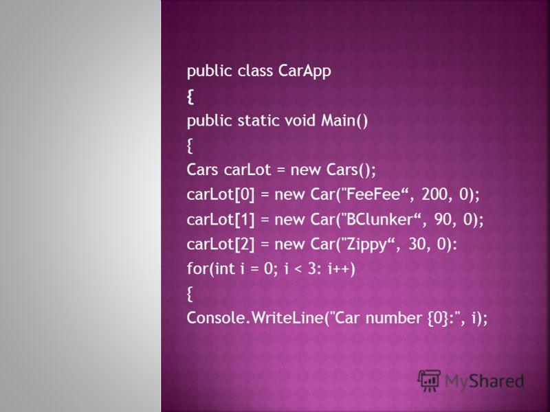 public class CarApp { public static void Main() { Cars carLot = new Cars(); carLot[0] = new Car(