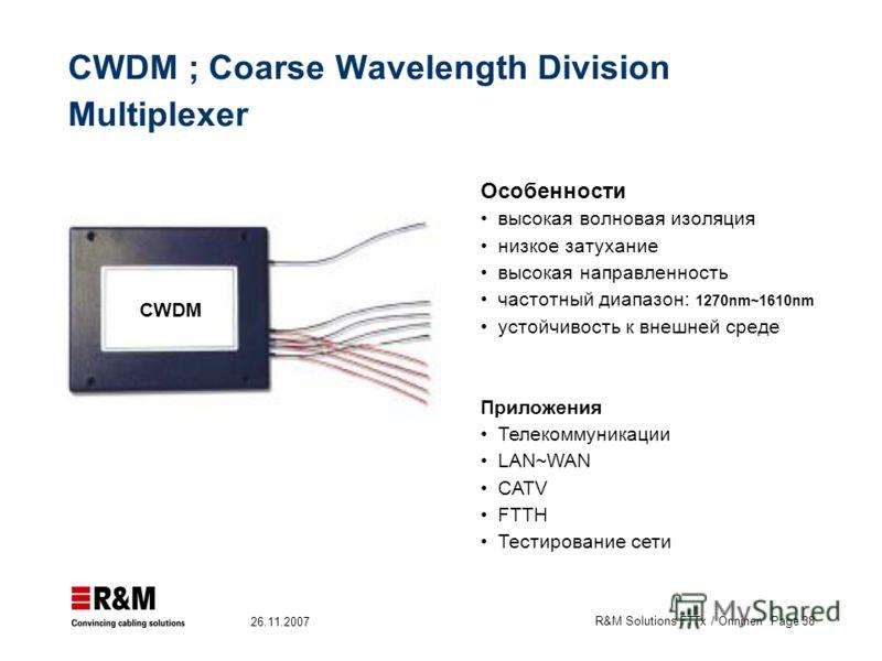 R&M Solutions FTTx / Onninen Page 38 26.11.2007 CWDM ; Coarse Wavelength Division Multiplexer Особенности высокая волновая изоляция низкое затухание высокая направленность частотный диапазон: 1270nm~1610nm устойчивость к внешней среде Приложения Теле