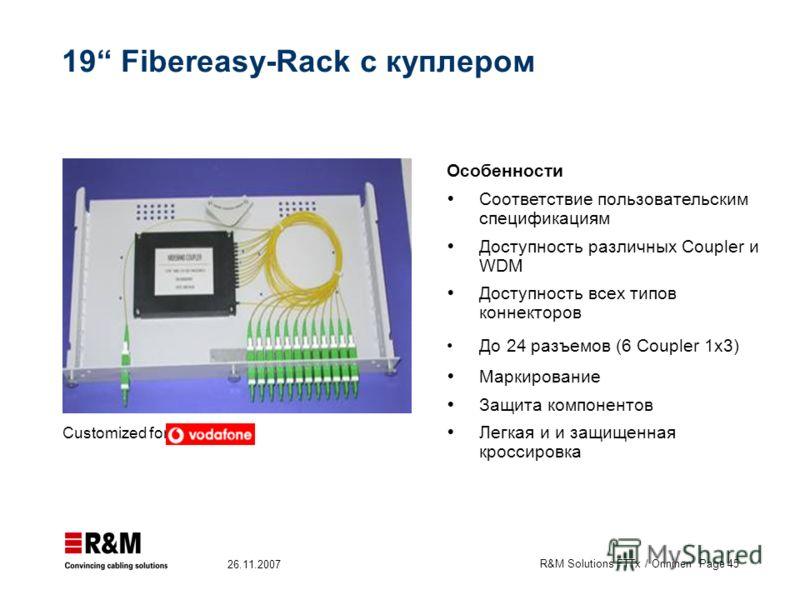 R&M Solutions FTTx / Onninen Page 45 26.11.2007 19 Fibereasy-Rack с куплером Особенности Соответствие пользовательским спецификациям Доступность различных Coupler и WDM Доступность всех типов коннекторов До 24 разъемов (6 Coupler 1x3) Маркирование За