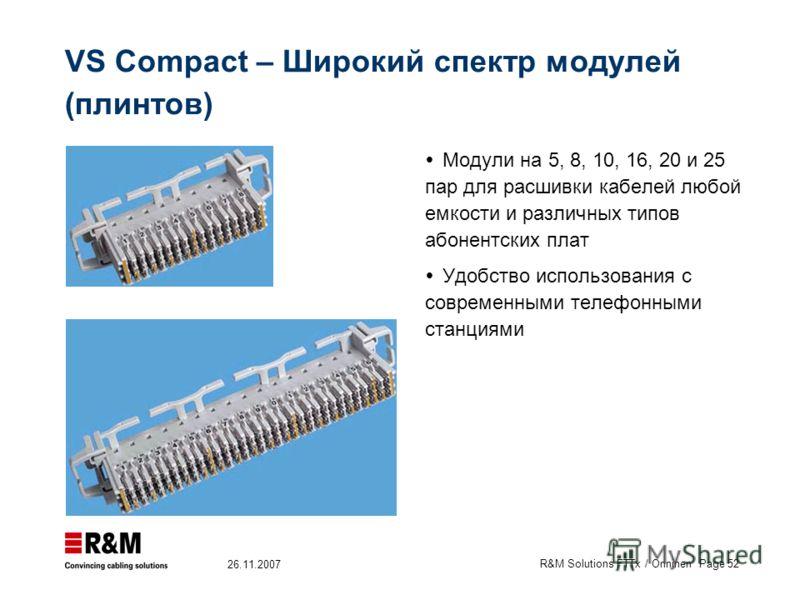 R&M Solutions FTTx / Onninen Page 52 26.11.2007 VS Compact – Широкий спектр модулей (плинтов) Модули на 5, 8, 10, 16, 20 и 25 пар для расшивки кабелей любой емкости и различных типов абонентских плат Удобство использования с современными телефонными