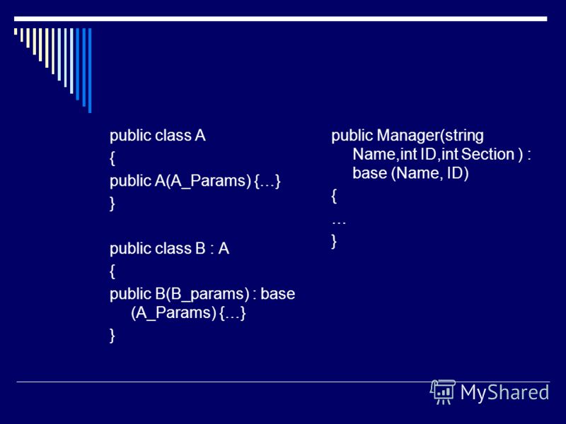 public class A { public A(A_Params) {…} } public class B : A { public B(B_params) : base (A_Params) {…} } public Manager(string Name,int ID,int Section ) : base (Name, ID) { … }