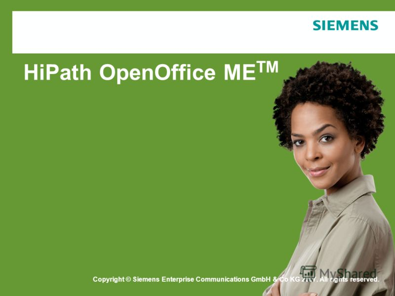 Copyright © Siemens Enterprise Communications GmbH & Co. KG 2006 HiPath OpenOffice ME TM Copyright © Siemens Enterprise Communications GmbH & Co KG 2007. All rights reserved.
